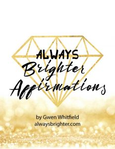 Click here to get the Always Brighter Affirmations.