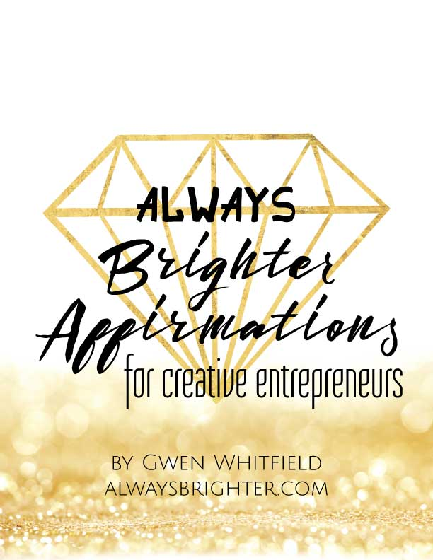 Transform your business and your life with the Always brighter Affirmations for Creative Entrepreneurs!