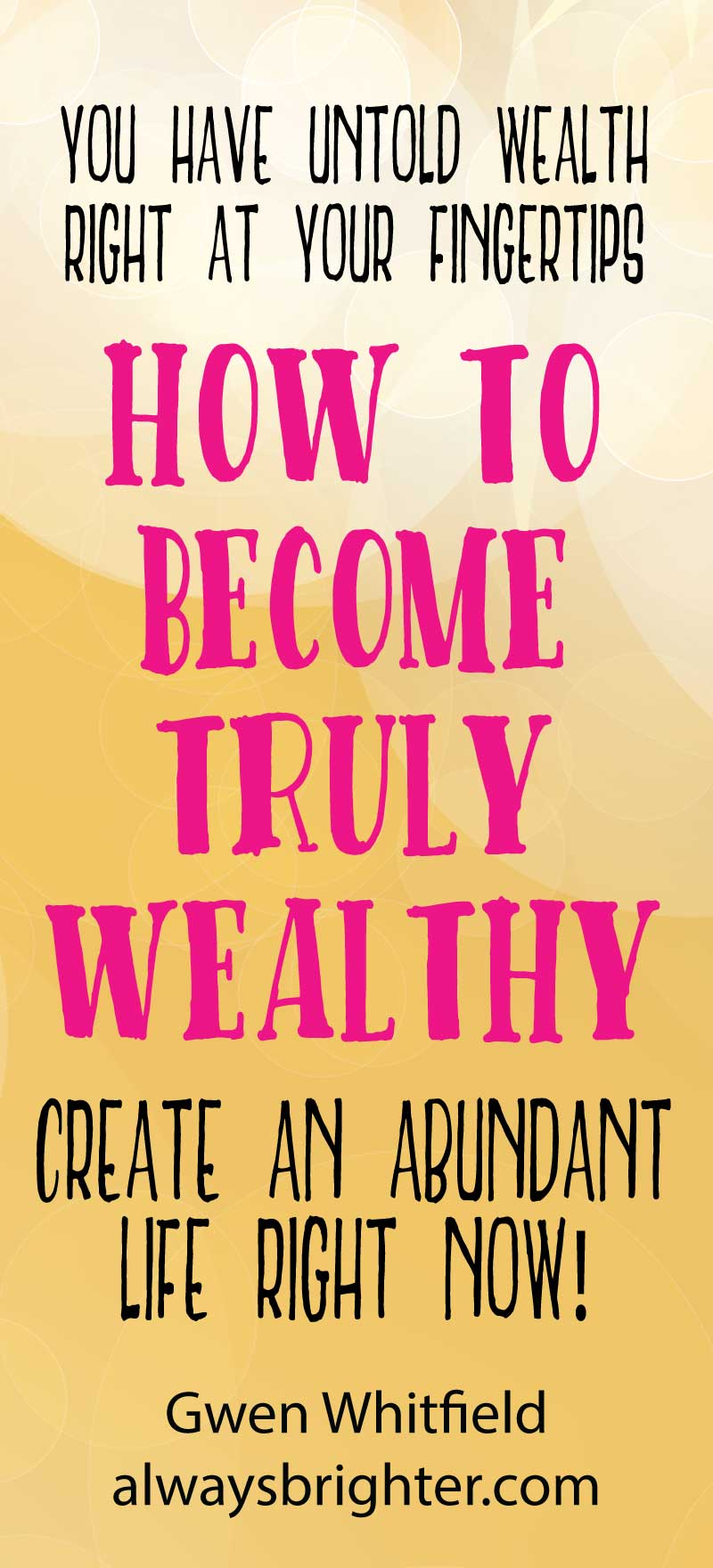 How to create a truly wealthy and abundant life. The green stuff is just one part of the equation!