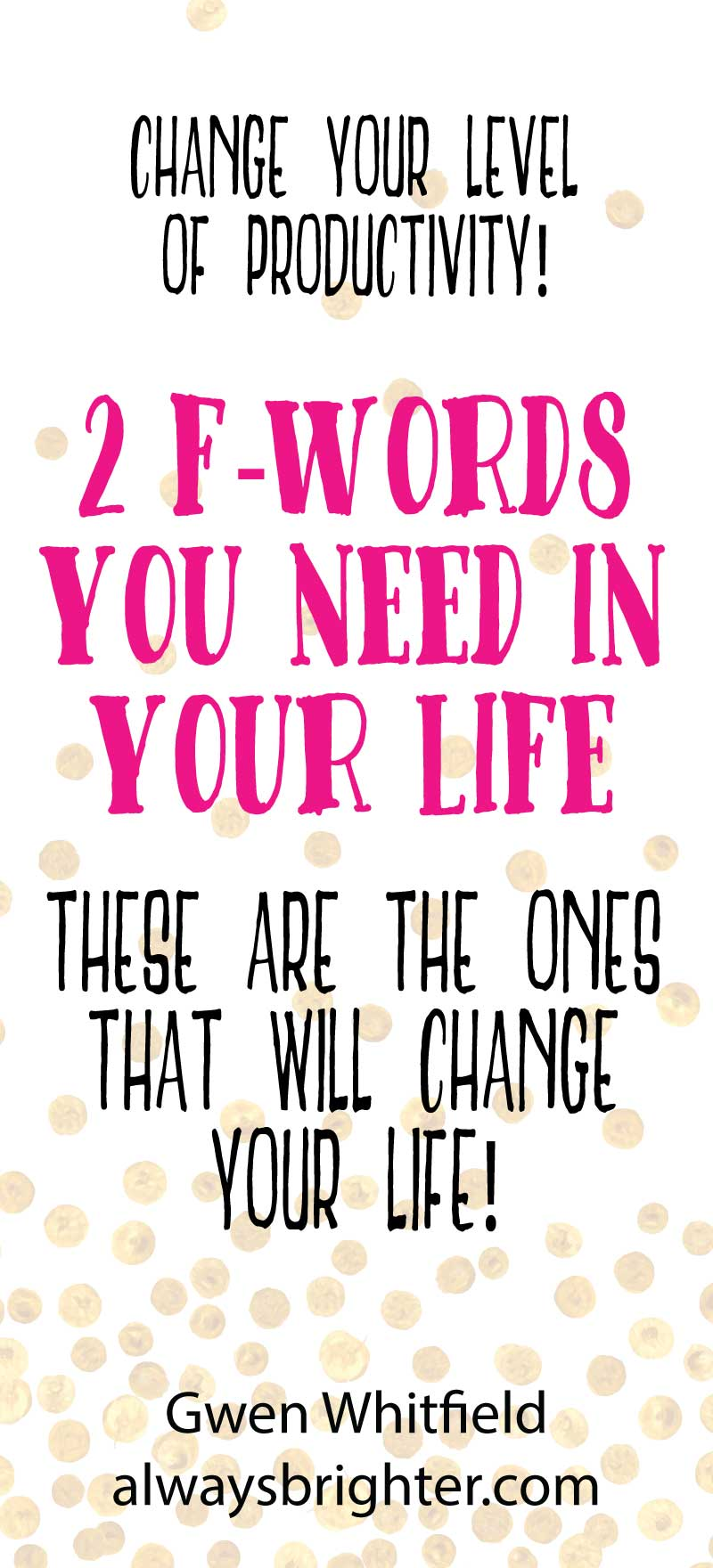 The Two F-Words You Need in Your Life: These 2 F-Words are a must have in your vocabulary! Use them to create a life of directed and sustained growth by increasing your productivity!